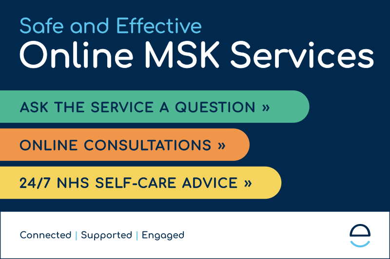 Safe and effective online MSK services. Ask the service a question. Online consultations. 24/7 NHS self care advice